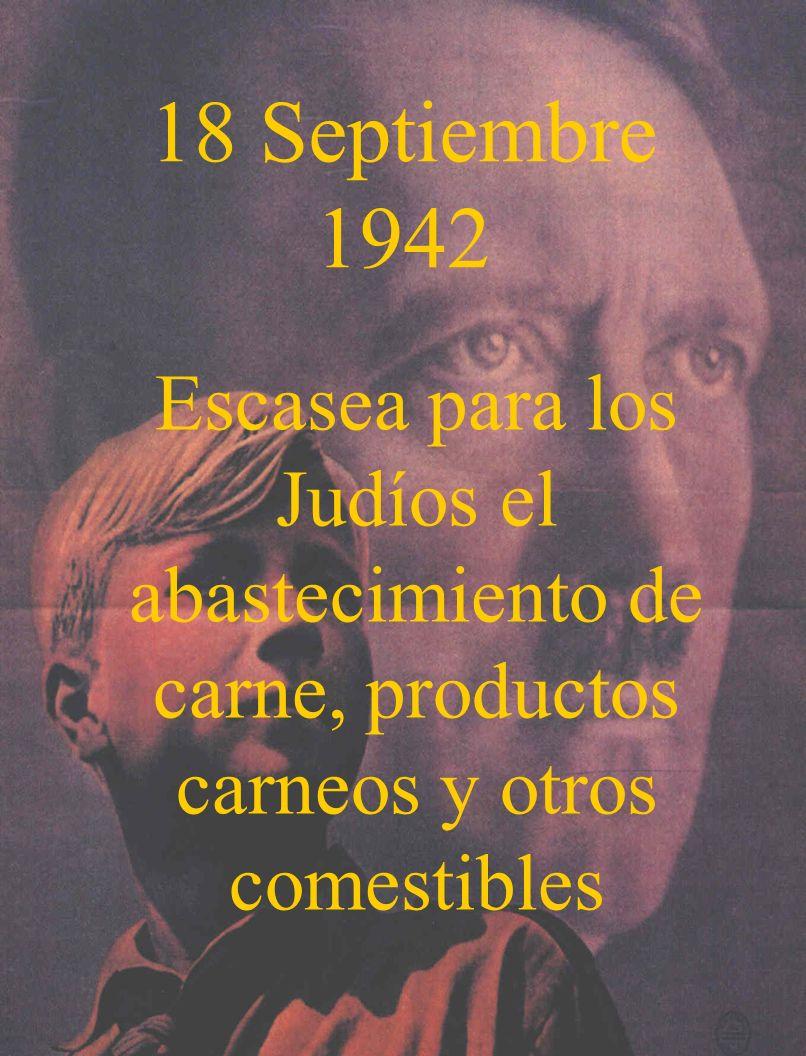 18 Septiembre 1942Escasea para los Judíos el abastecimiento de carne, productos carneos y otros comestibles.