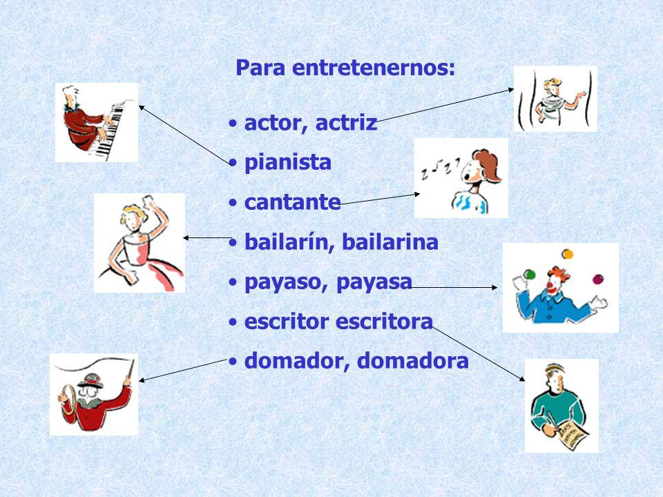 Para entretenernos: actor, actriz. pianista. cantante. bailarín, bailarina. payaso, payasa. escritor escritora.