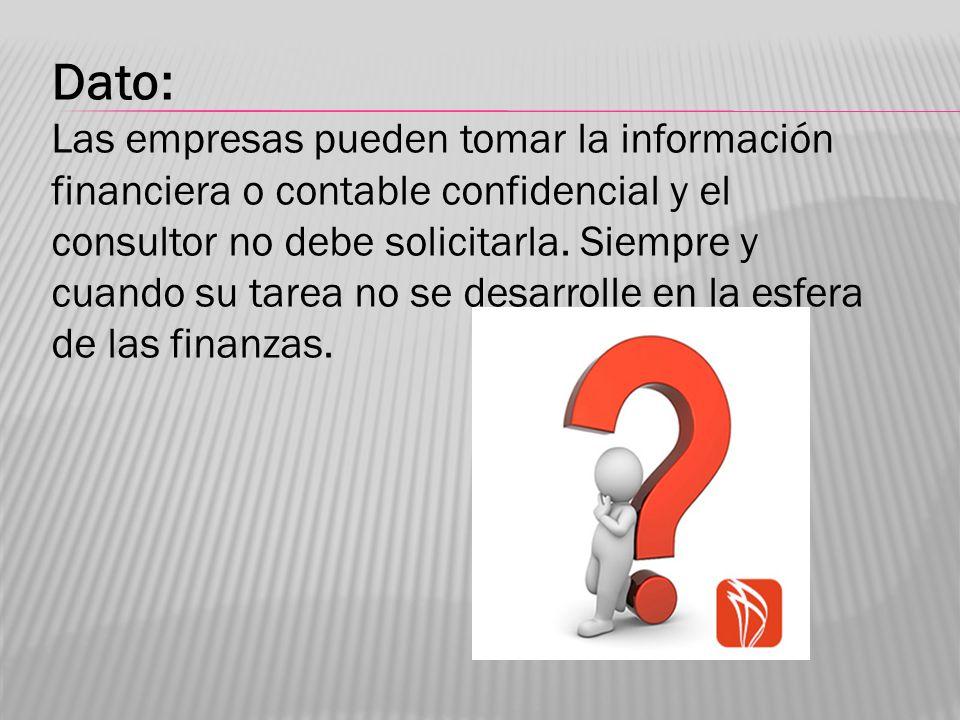Dato: Las empresas pueden tomar la información financiera o contable confidencial y el consultor no debe solicitarla.