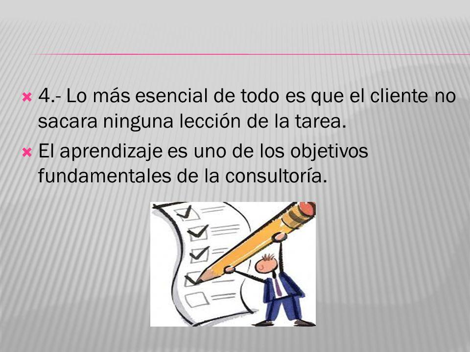 4.- Lo más esencial de todo es que el cliente no sacara ninguna lección de la tarea.