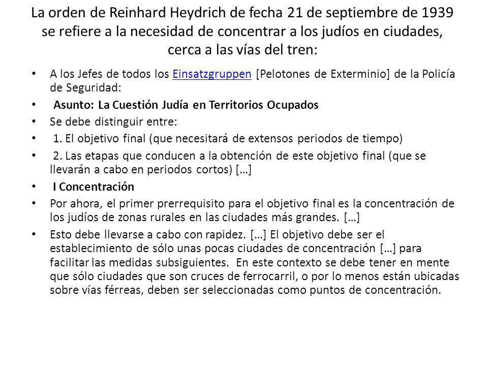 La orden de Reinhard Heydrich de fecha 21 de septiembre de 1939 se refiere a la necesidad de concentrar a los judíos en ciudades, cerca a las vías del tren: