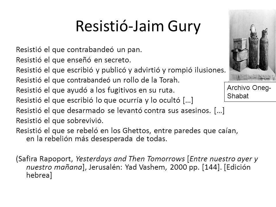 Resistió-Jaim Gury Resistió el que contrabandeó un pan.