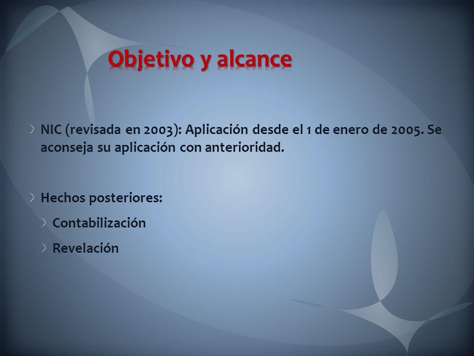 Objetivo y alcance NIC (revisada en 2003): Aplicación desde el 1 de enero de 2005. Se aconseja su aplicación con anterioridad.