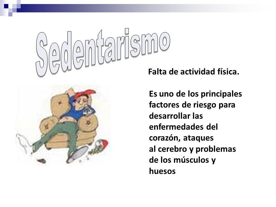 Sedentarismo Falta de actividad física.
