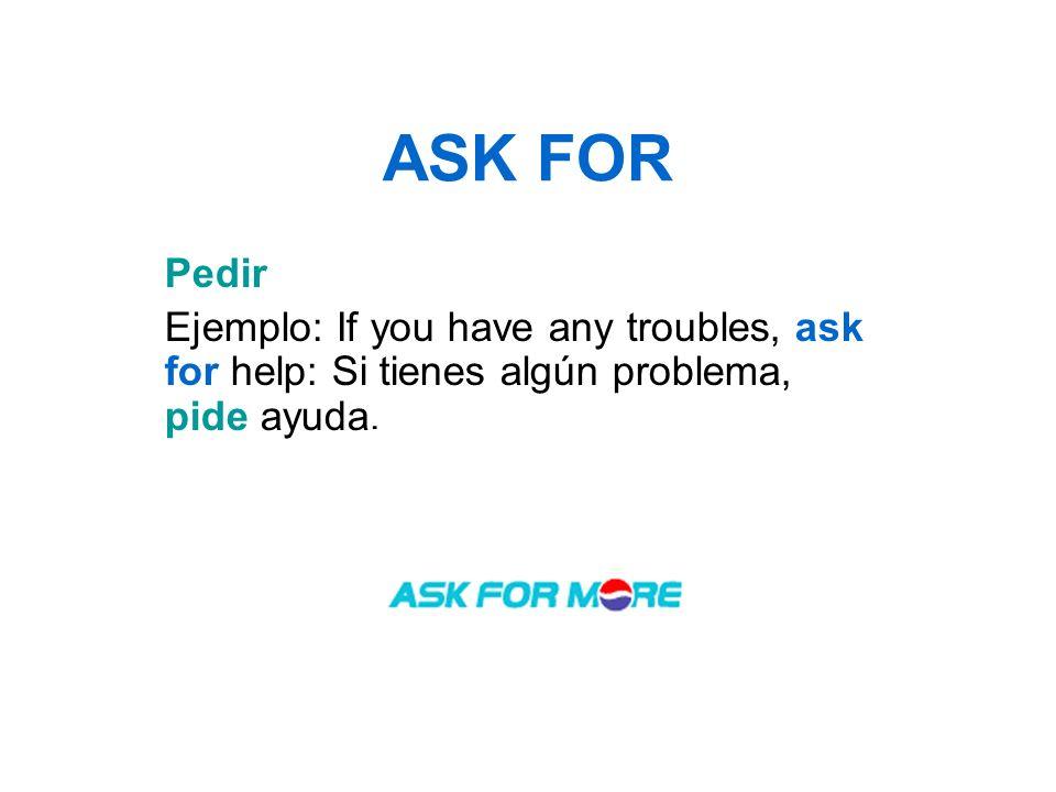 ASK FOR Pedir.