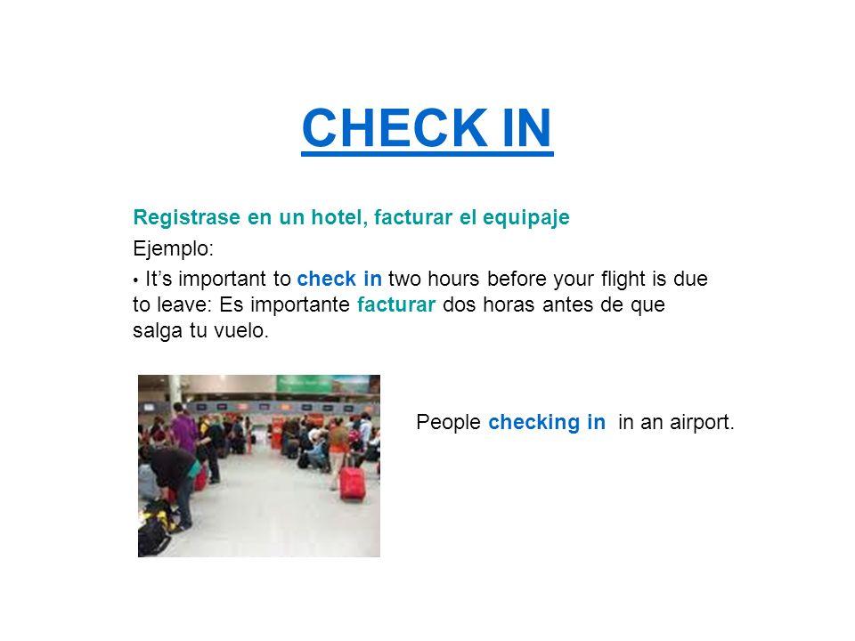 CHECK IN Registrase en un hotel, facturar el equipaje Ejemplo: