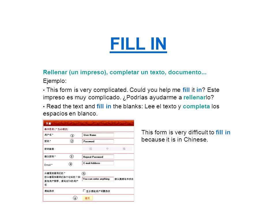 FILL IN Rellenar (un impreso), completar un texto, documento...