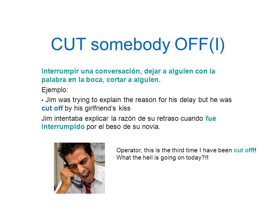 CUT somebody OFF(I)Interrumpir una conversación, dejar a alguien con la palabra en la boca, cortar a alguien.