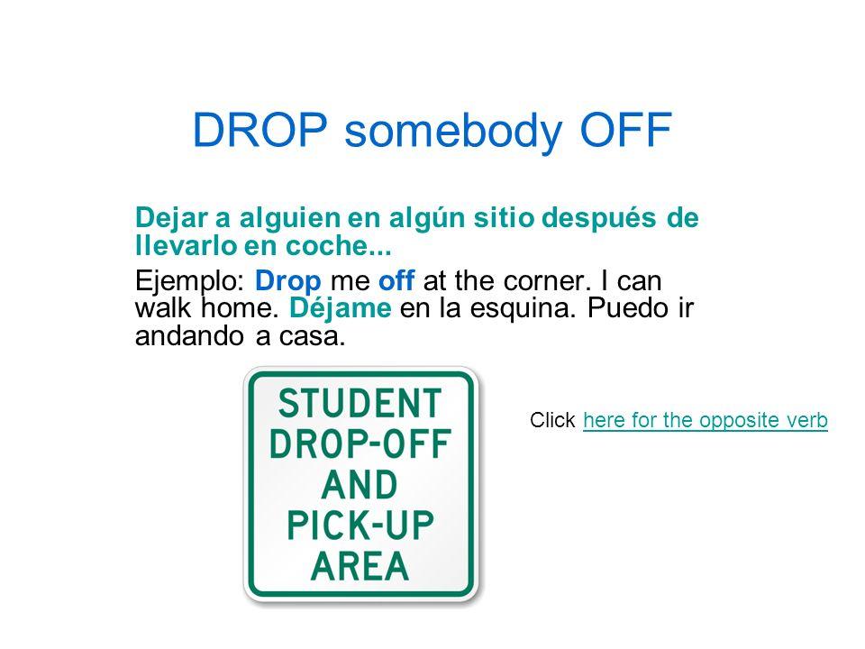 DROP somebody OFFDejar a alguien en algún sitio después de llevarlo en coche...