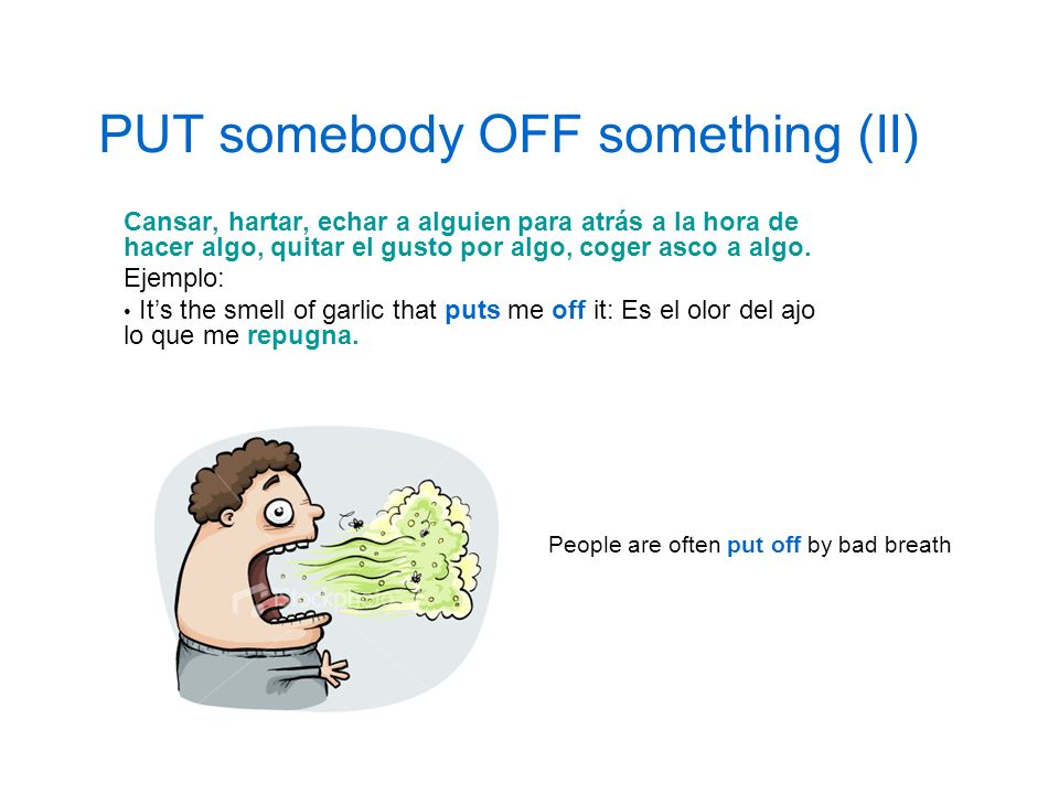 PUT somebody OFF something (II)