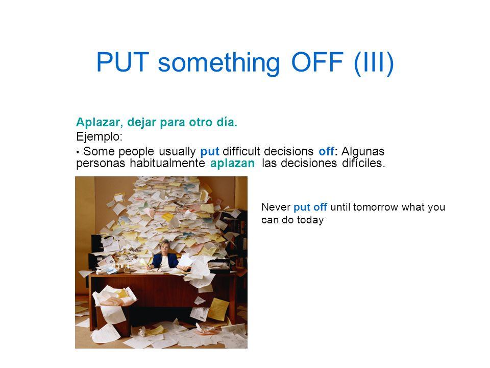 PUT something OFF (III)