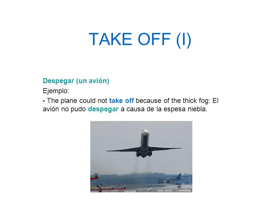 TAKE OFF (I) Despegar (un avión) Ejemplo: