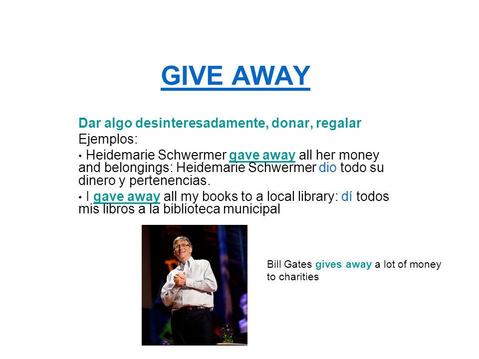 GIVE AWAY Dar algo desinteresadamente, donar, regalar Ejemplos: