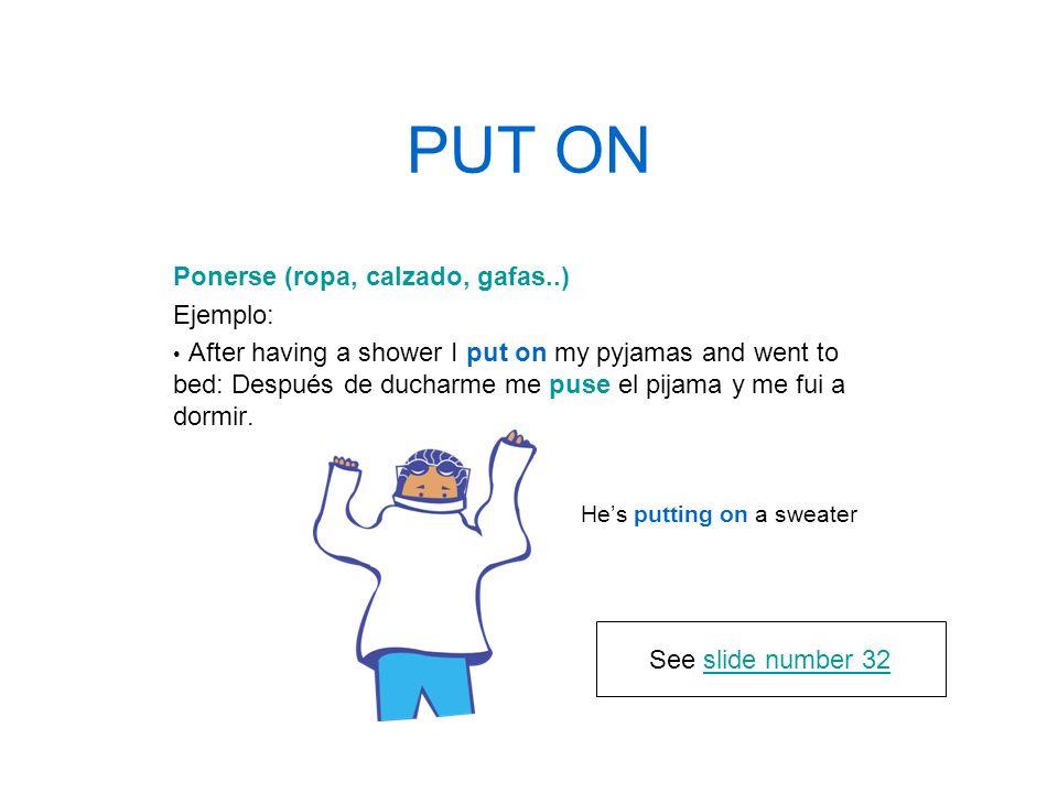 PUT ON Ponerse (ropa, calzado, gafas..) Ejemplo: