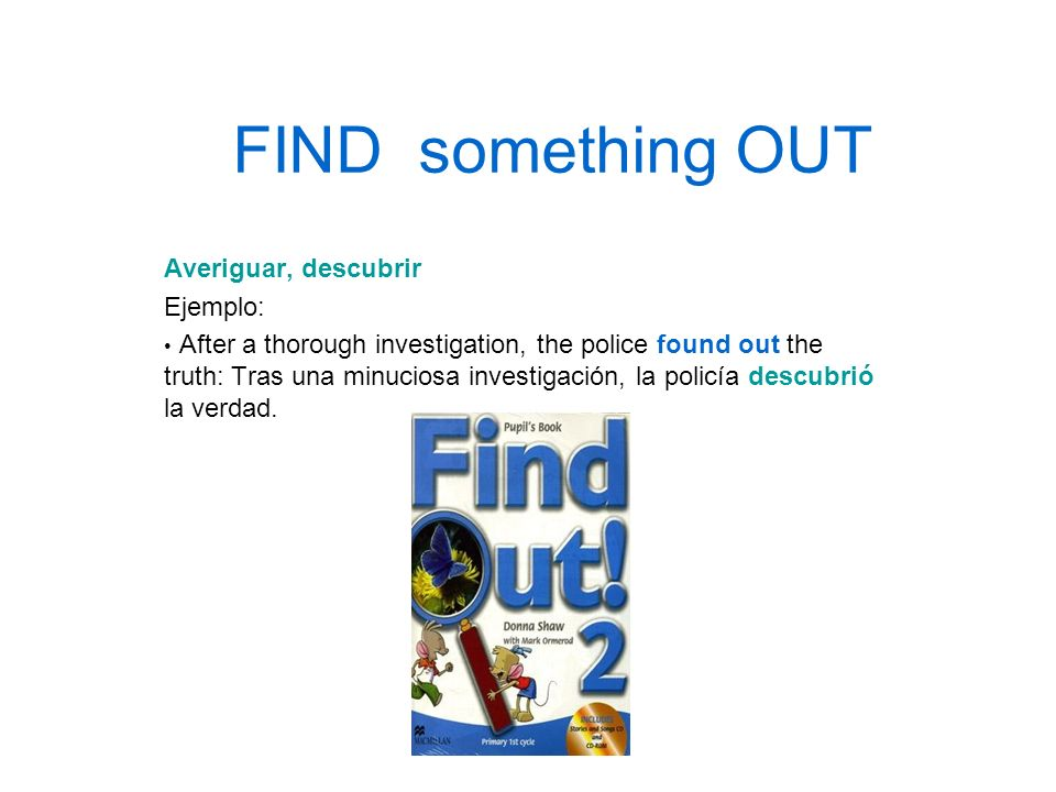 FIND something OUT Averiguar, descubrir Ejemplo: