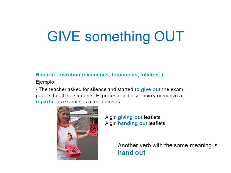 GIVE something OUT hand out Another verb with the same meaning is