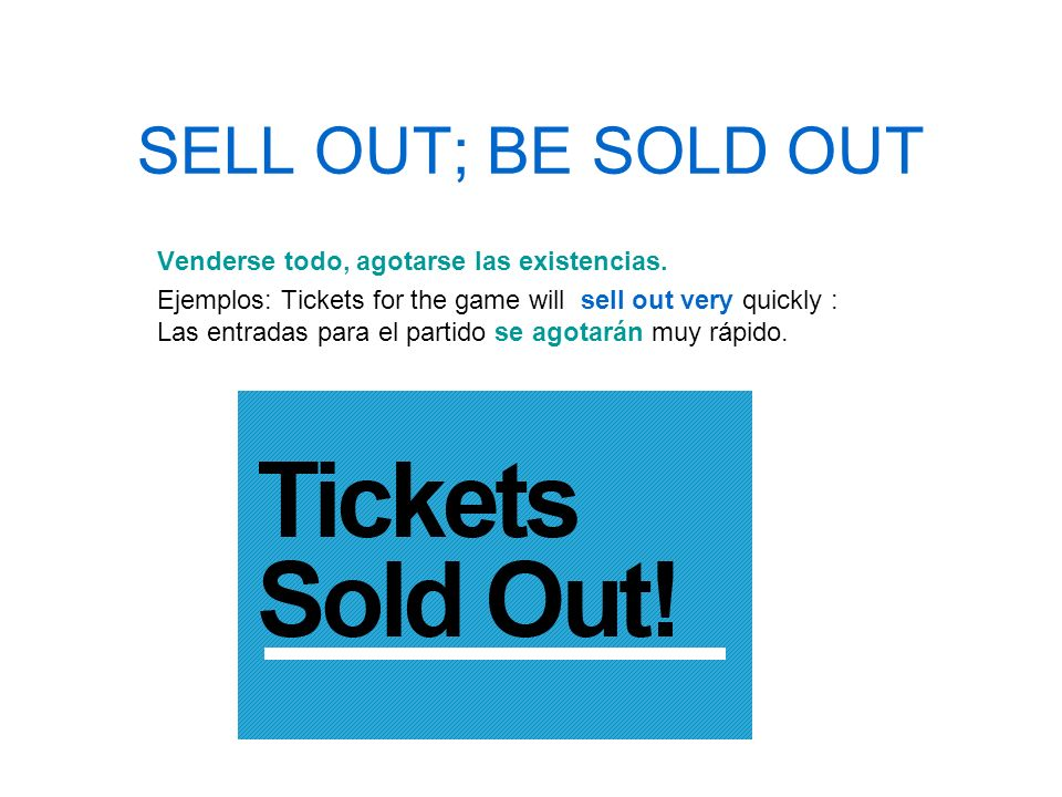 SELL OUT; BE SOLD OUT Venderse todo, agotarse las existencias.