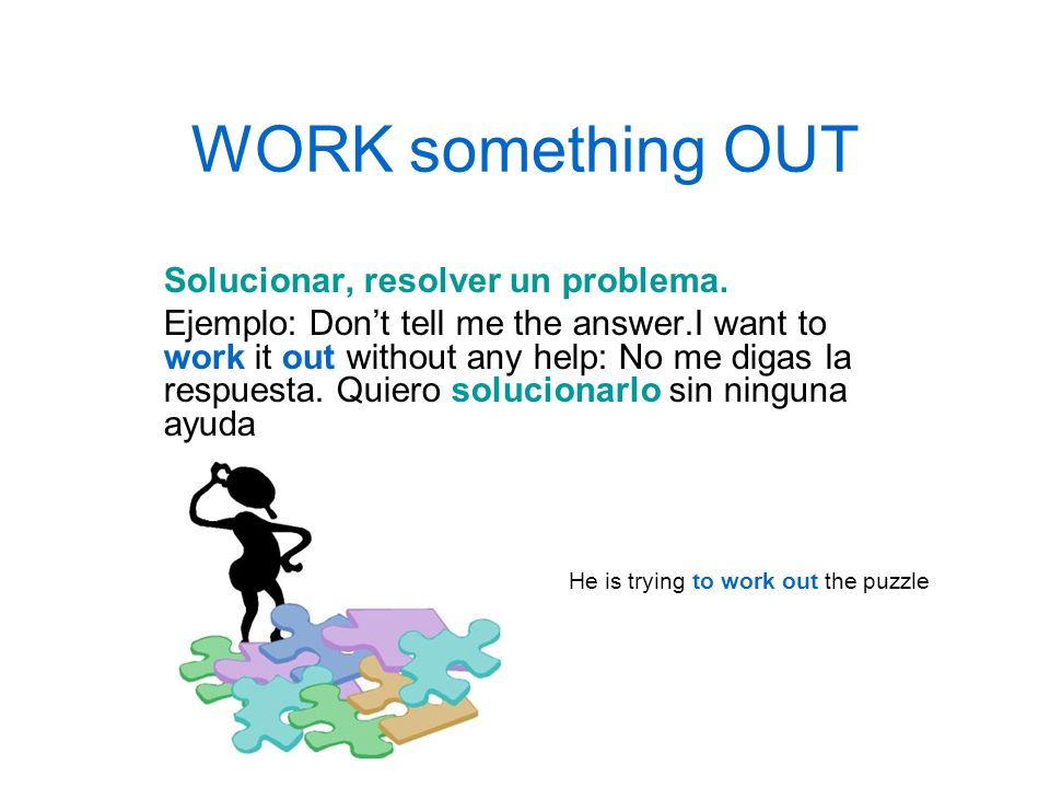 WORK something OUT Solucionar, resolver un problema.