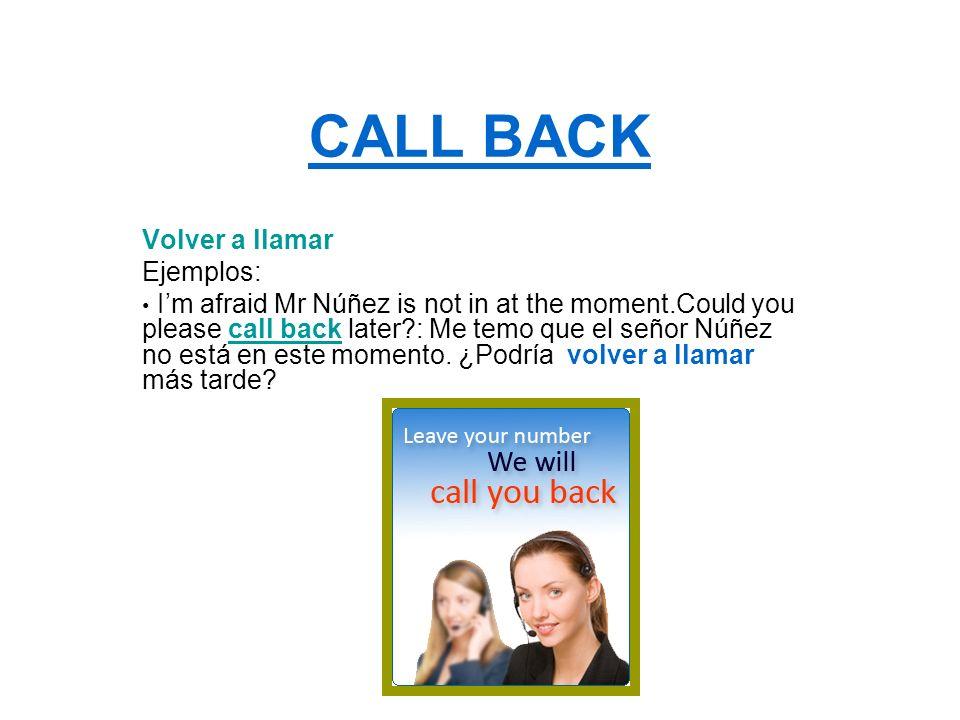 CALL BACK Volver a llamar Ejemplos:
