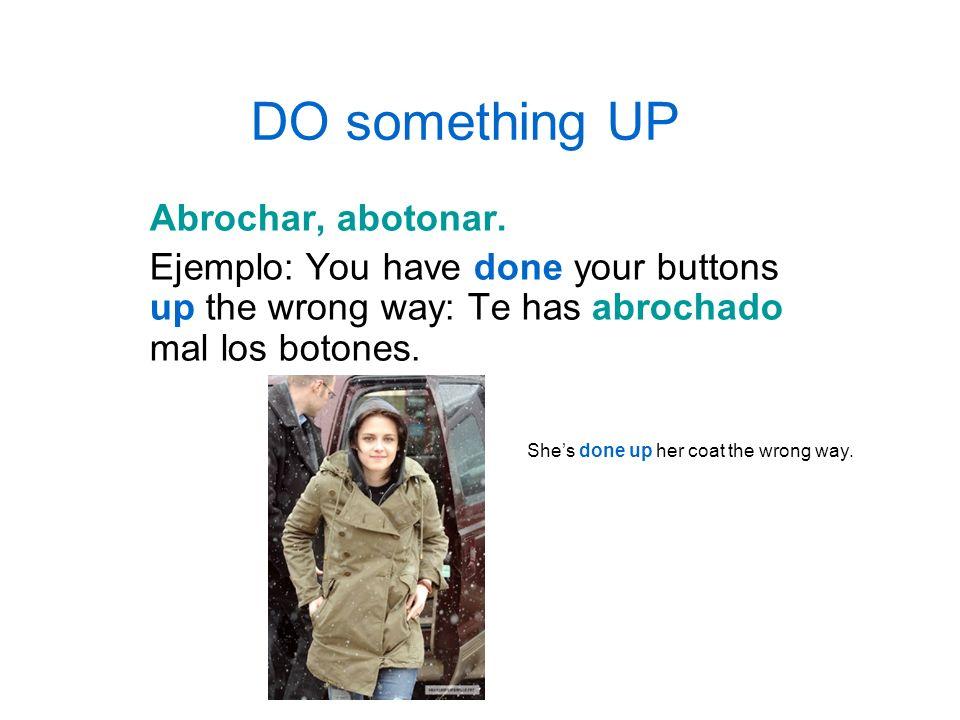 DO something UP Abrochar, abotonar.