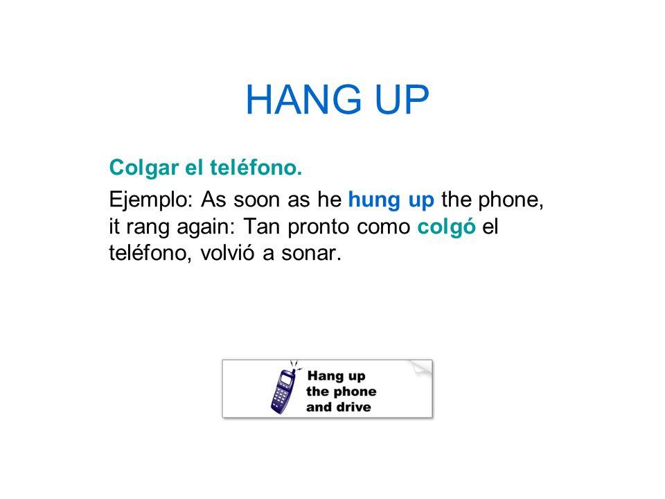 HANG UP Colgar el teléfono.