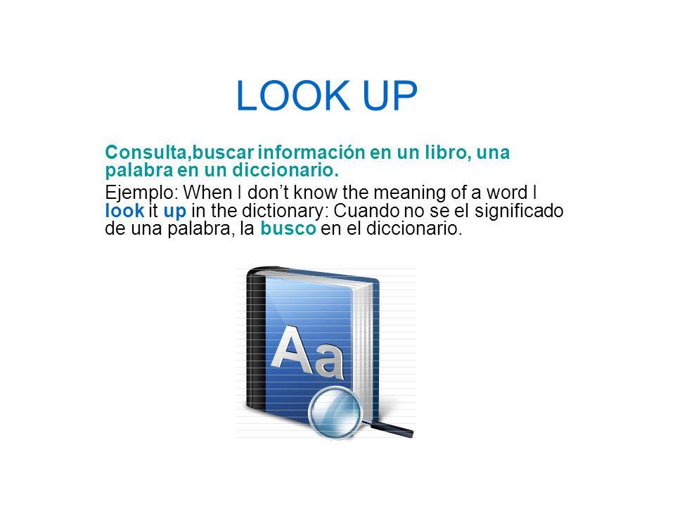 LOOK UP Consulta,buscar información en un libro, una palabra en un diccionario.