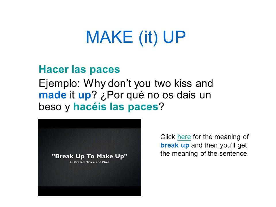 MAKE (it) UP Hacer las paces