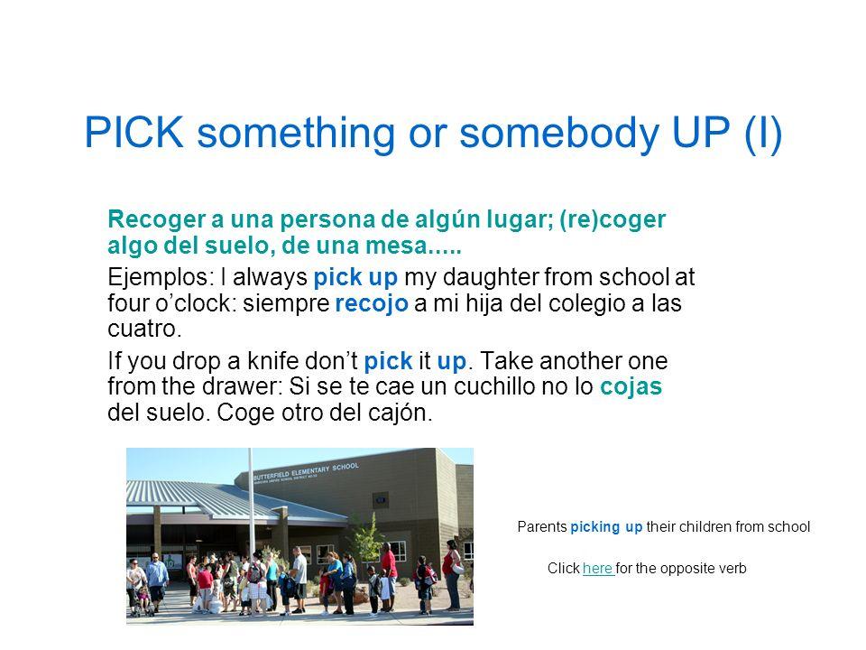 PICK something or somebody UP (I)