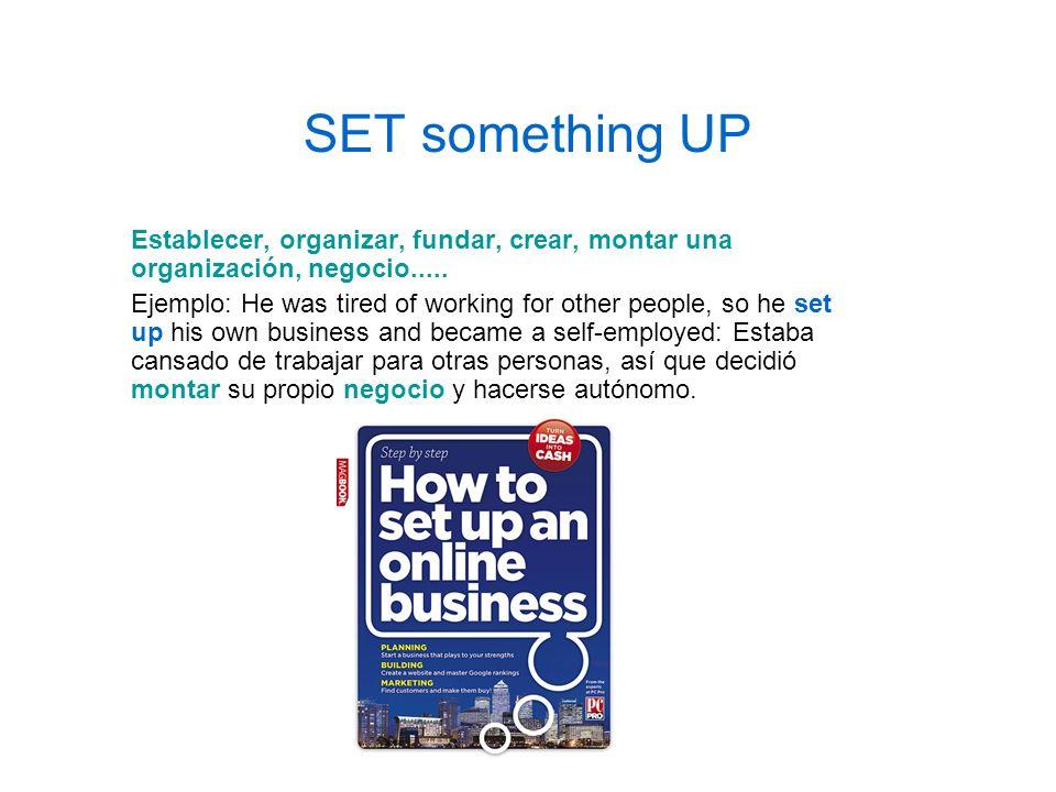 SET something UP Establecer, organizar, fundar, crear, montar una organización, negocio.....
