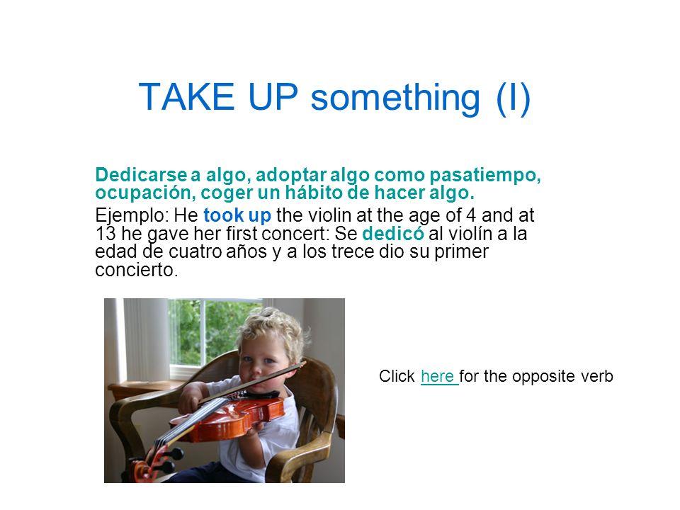 TAKE UP something (I)Dedicarse a algo, adoptar algo como pasatiempo, ocupación, coger un hábito de hacer algo.