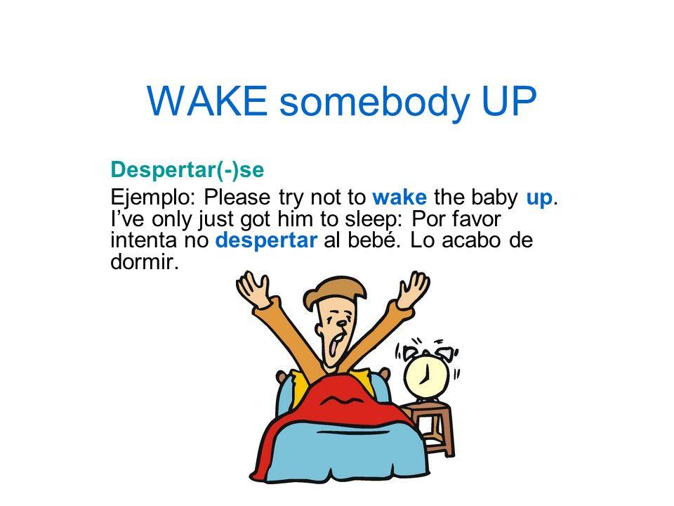 WAKE somebody UP Despertar(-)se