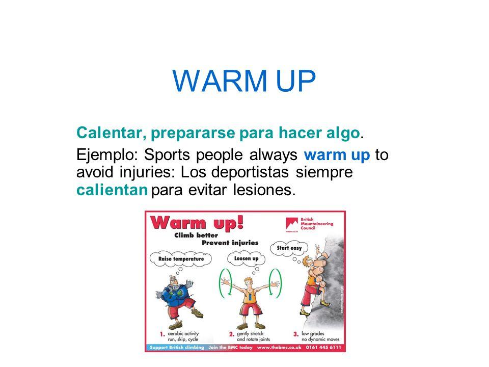 WARM UP Calentar, prepararse para hacer algo.