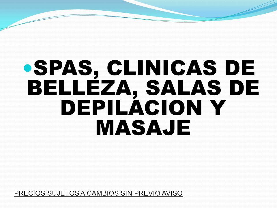 SPAS, CLINICAS DE BELLEZA, SALAS DE DEPILACION Y MASAJE