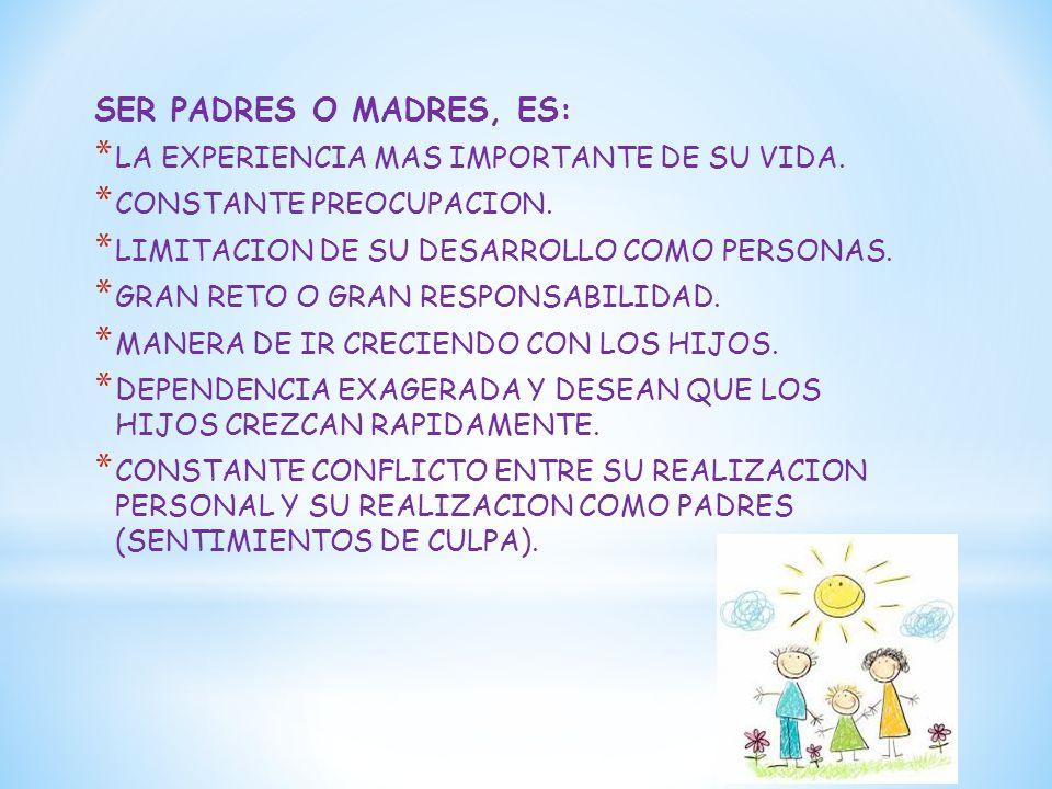 SER PADRES O MADRES, ES: LA EXPERIENCIA MAS IMPORTANTE DE SU VIDA.