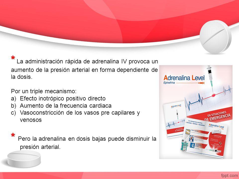* La administración rápida de adrenalina IV provoca un aumento de la presión arterial en forma dependiente de la dosis.