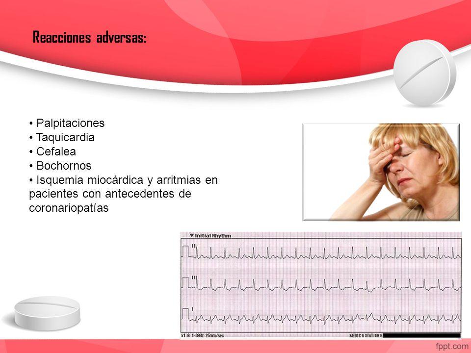 Reacciones adversas: Palpitaciones Taquicardia Cefalea Bochornos