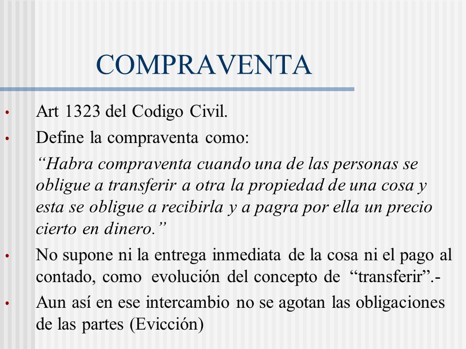 COMPRAVENTA Art 1323 del Codigo Civil. Define la compraventa como: