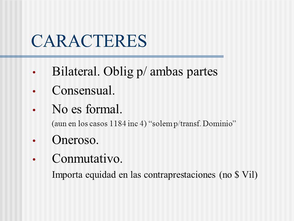 CARACTERES Bilateral. Oblig p/ ambas partes Consensual. No es formal.