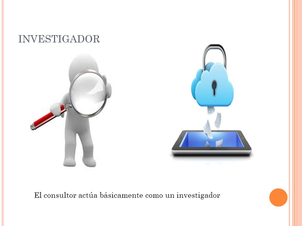 investigador El consultor actúa básicamente como un investigador