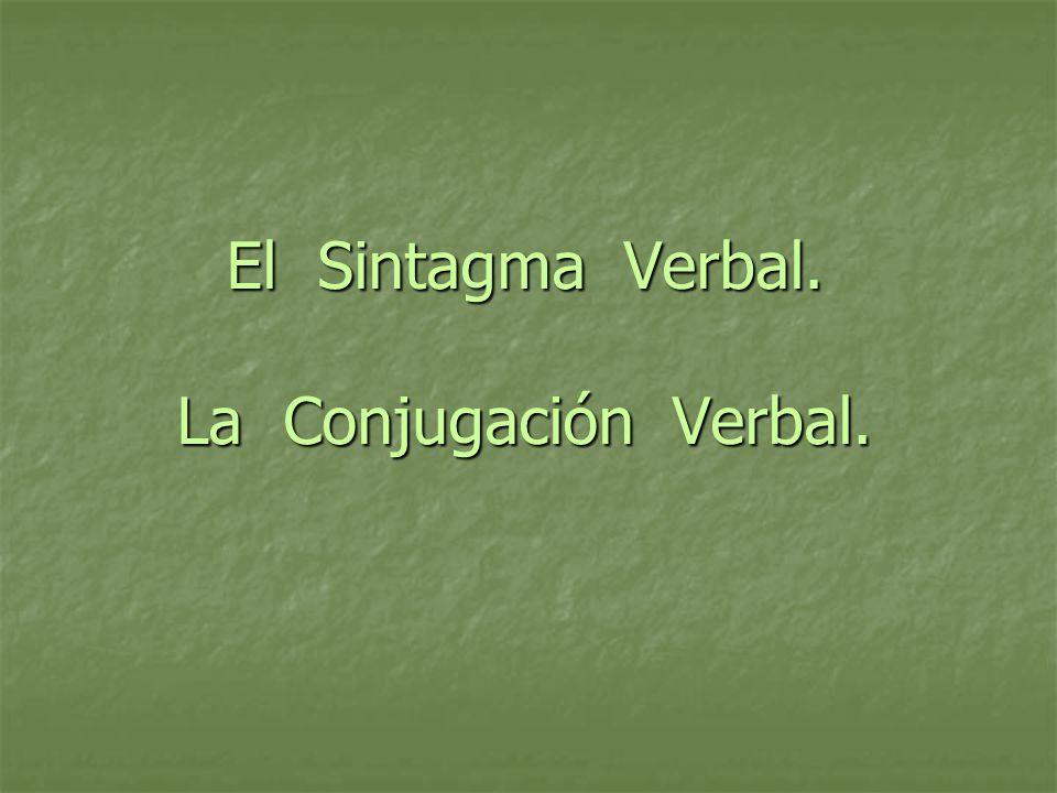 El Sintagma Verbal. La Conjugación Verbal.