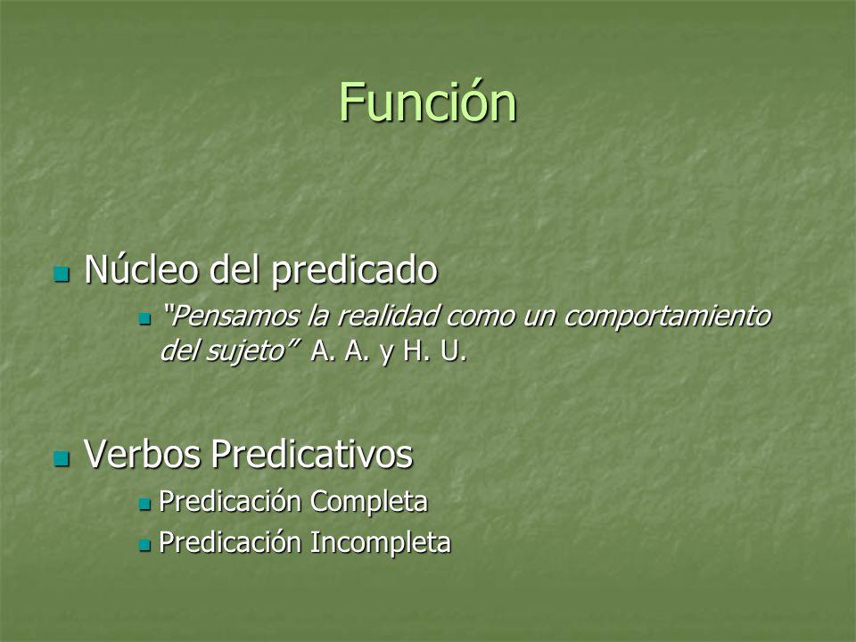 Función Núcleo del predicado Verbos Predicativos