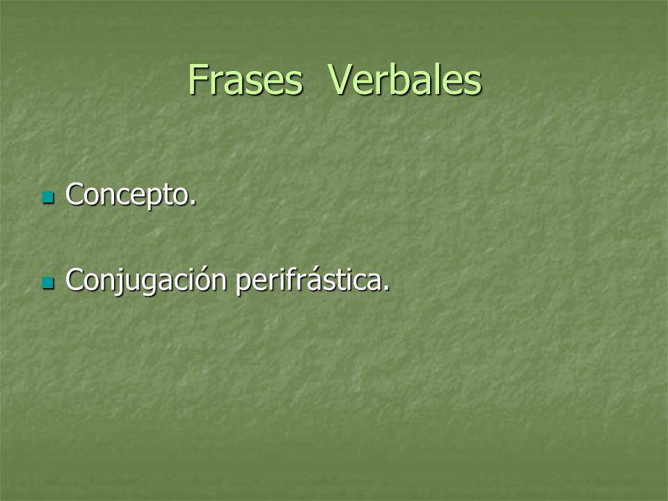 Frases Verbales Concepto. Conjugación perifrástica.