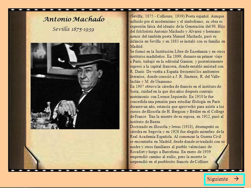 Antonio Machado Siguiente  Sevilla 1875-1939