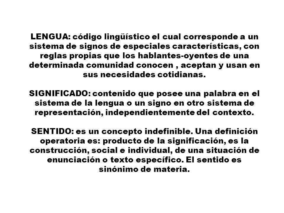 LENGUA: código lingüístico el cual corresponde a un sistema de signos de especiales características, con reglas propias que los hablantes-oyentes de una determinada comunidad conocen , aceptan y usan en sus necesidades cotidianas.