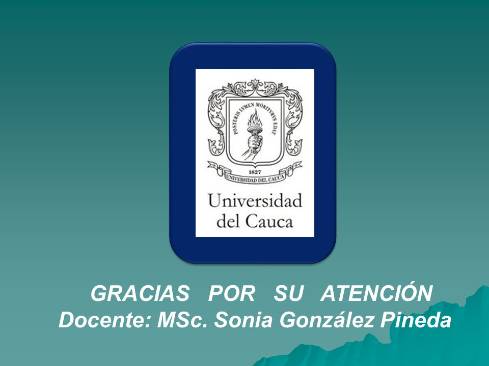 GRACIAS POR SU ATENCIÓN Docente: MSc. Sonia González Pineda