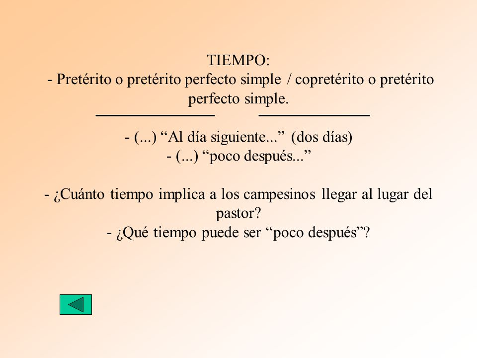 TIEMPO: - Pretérito o pretérito perfecto simple / copretérito o pretérito perfecto simple.