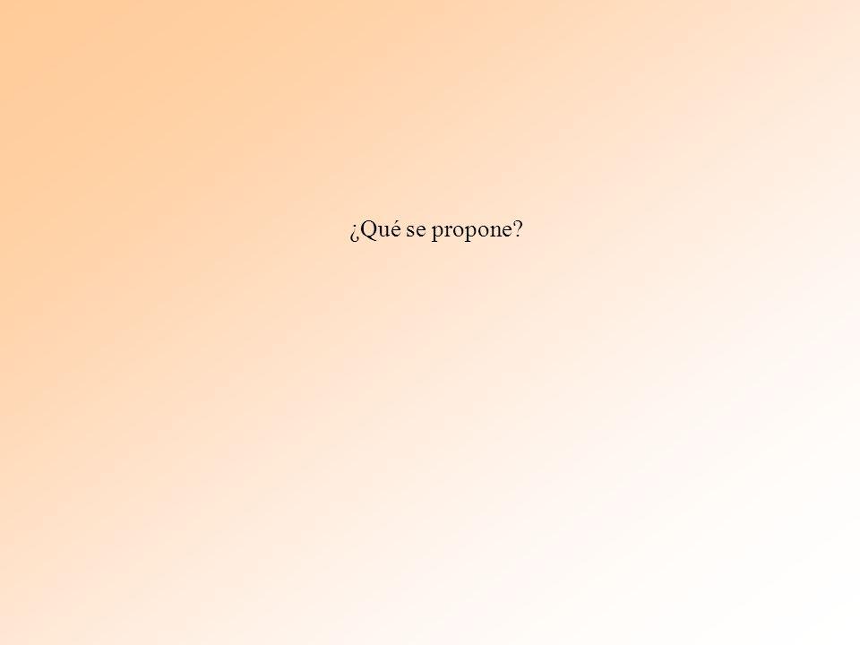 ¿Qué se propone