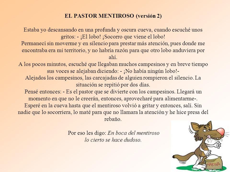 EL PASTOR MENTIROSO (versión 2) Estaba yo descansando en una profunda y oscura cueva, cuando escuché unos gritos: - ¡El lobo.