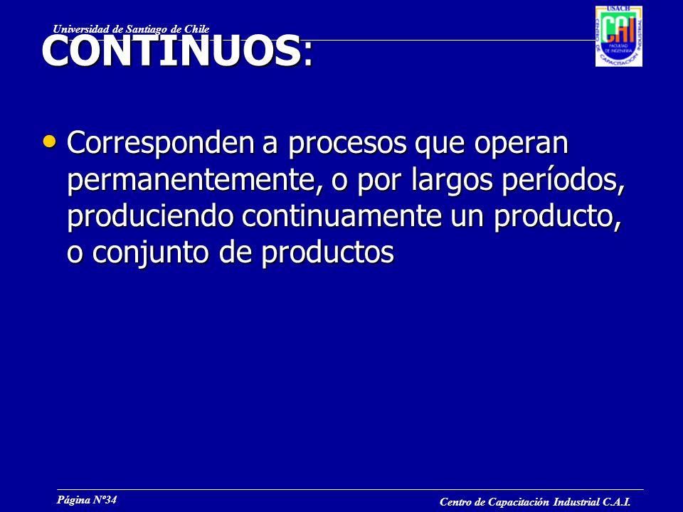 CONTINUOS: Corresponden a procesos que operan permanentemente, o por largos períodos, produciendo continuamente un producto, o conjunto de productos.