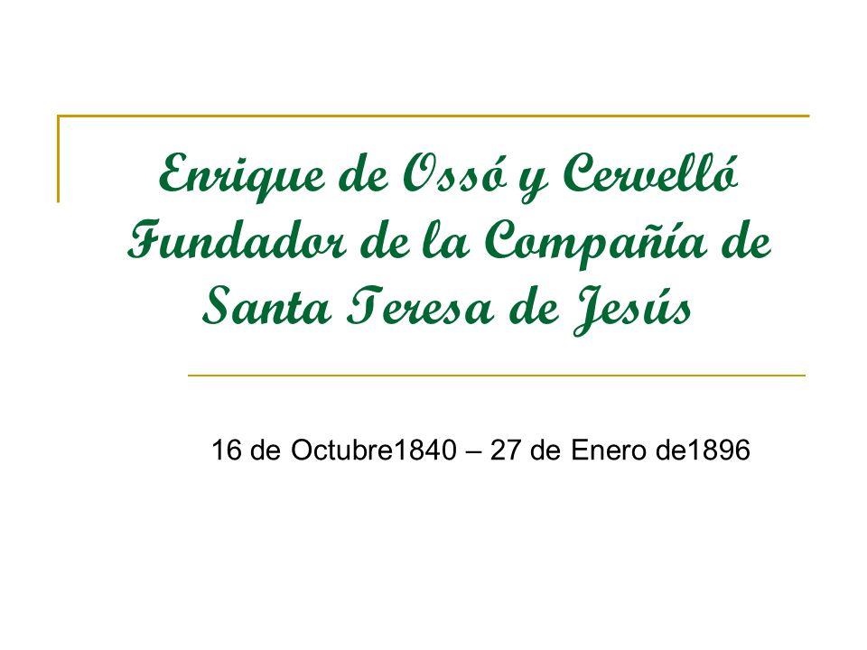 Enrique de Ossó y Cervelló Fundador de la Compañía de Santa Teresa de Jesús